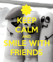 KEEP CALM AND SMILE WITH FRIENDS - Personalised Poster large