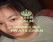KEEP CALM AND SMIRK LIKE TWATS-CHAN - Personalised Poster small