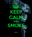 KEEP CALM AND SMOKE ... - Personalised Poster large