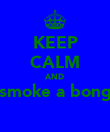 KEEP CALM AND smoke a bong  - Personalised Poster large