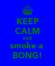 KEEP CALM AND smoke a  BONG! - Personalised Poster large