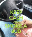 KEEP CALM AND SMOKE A BUD - Personalised Poster large