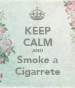 KEEP CALM AND Smoke a Cigarrete - Personalised Poster large