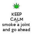 KEEP CALM AND smoke a joint  and go ahead - Personalised Poster large