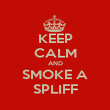 KEEP CALM AND SMOKE A SPLIFF - Personalised Poster large