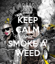 KEEP CALM AND SMOKE A WEED - Personalised Poster large