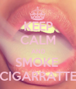 KEEP CALM AND SMOKE  CIGARRATTE - Personalised Poster small