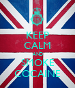 KEEP CALM AND SMOKE COCAINE - Personalised Poster large