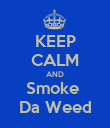 KEEP CALM AND Smoke  Da Weed - Personalised Poster large