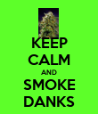 KEEP CALM AND SMOKE DANKS - Personalised Poster large