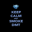 KEEP CALM AND SMOKE DMT - Personalised Poster large