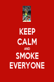 KEEP CALM AND SMOKE EVERYONE - Personalised Poster large