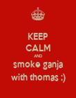 KEEP CALM AND smoke ganja with thomas ;) - Personalised Poster large