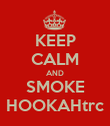 KEEP CALM AND SMOKE HOOKAHtrc - Personalised Poster large