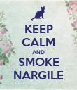KEEP CALM AND SMOKE NARGILE - Personalised Poster large