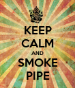 KEEP CALM AND SMOKE PIPE - Personalised Poster large