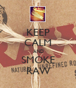 KEEP CALM AND SMOKE RAW - Personalised Poster large