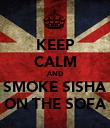KEEP CALM AND SMOKE SISHA ON THE SOFA - Personalised Poster large