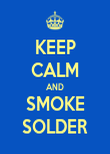 KEEP CALM AND SMOKE SOLDER - Personalised Poster large