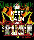 KEEP CALM AND smoke some KUSH - Personalised Poster large
