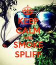 KEEP CALM AND SMOKE SPLIFF - Personalised Poster large