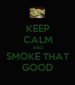 KEEP CALM AND SMOKE THAT GOOD - Personalised Poster large