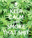 KEEP CALM AND SMOKE THAT SHIT - Personalised Poster large