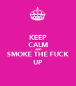 KEEP CALM AND SMOKE THE FUCK UP - Personalised Poster large