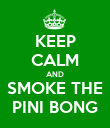KEEP CALM AND SMOKE THE PINI BONG - Personalised Poster large