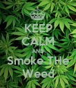 KEEP CALM AND Smoke THe Weed - Personalised Poster large