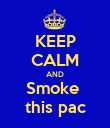 KEEP CALM AND Smoke  this pac - Personalised Poster large