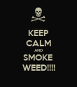 KEEP CALM AND SMOKE  WEED!!!! - Personalised Poster large