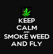 KEEP CALM AND SMOKE WEED AND FLY - Personalised Poster large