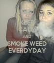 KEEP CALM AND SMOKE WEED EVERDYDAY - Personalised Poster large