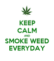 KEEP CALM AND SMOKE WEED EVERYDAY - Personalised Poster large