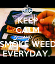 KEEP CALM AND SMOKE WEED EVERYDAY.  - Personalised Poster large