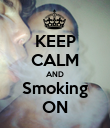 KEEP CALM AND Smoking ON - Personalised Poster large