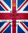 KEEP CALM AND SMS Groove 16D To 811 - Personalised Poster large