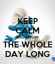KEEP CALM AND SMURF THE WHOLE DAY LONG - Personalised Poster large