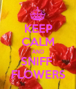 KEEP CALM AND SNIFF  FLOWERS - Personalised Poster large