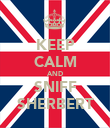 KEEP CALM AND SNIFF SHERBERT - Personalised Poster large
