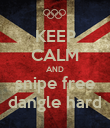 KEEP CALM AND snipe free dangle hard - Personalised Poster large
