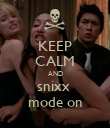 KEEP CALM AND snixx  mode on - Personalised Poster large