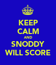 KEEP CALM AND SNODDY WILL SCORE - Personalised Poster large