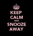 KEEP  CALM AND SNOOZE AWAY - Personalised Poster large