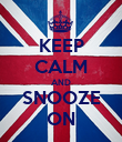 KEEP CALM AND SNOOZE ON - Personalised Poster large