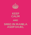KEEP CALM AND SNSD IN MANILA ASDFGHJKL - Personalised Poster large