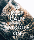 KEEP CALM AND SNUGGLE ON - Personalised Poster large