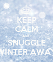 KEEP CALM AND SNUGGLE WINTER AWAY - Personalised Poster large
