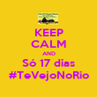 KEEP CALM AND Só 17 dias #TeVejoNoRio - Personalised Poster large